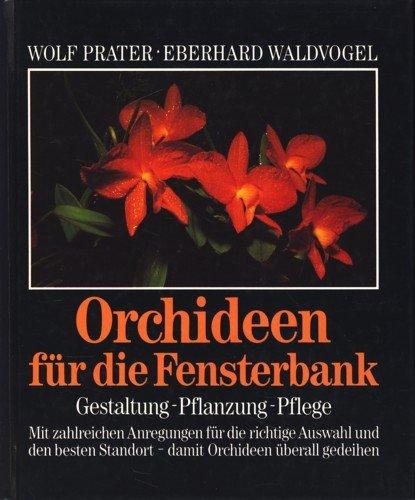 Orchideen für die Fensterbank : Gestaltung - Pflanzung - Pflege ;
