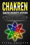 CHAKREN - Selbstheilungskräfte aktivieren: Mit Chakra, Achtsamkeit und Meditation drittes Auge öffnen,...