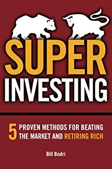 Super Investing: 5 Proven Methods for Beating the Market and Retiring Rich by [Bill Bodri]