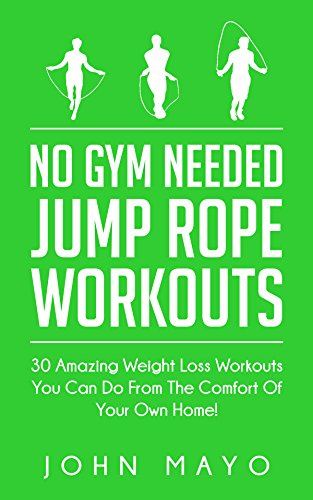 No Gym Needed- Jump Rope Workouts: 30 Amazing Weight Loss Workouts You Can Do From The Comfort Of Your Own Home! (No Gym Needed, At Home Fitness, At Home Workouts, Drop A Dress Size) (English Edition)