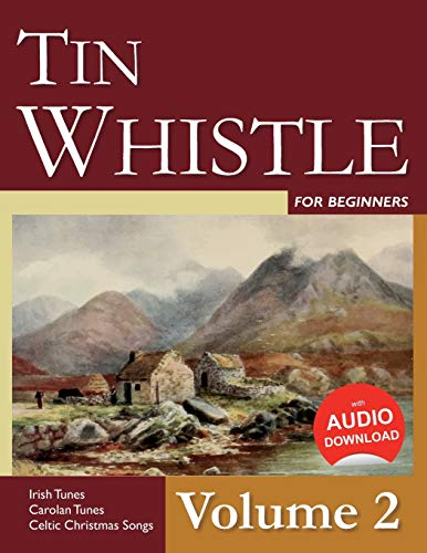 Tin Whistle for Beginners - Volume 2: Irish Tunes, Carolan Tunes, Celtic Christmas Songs