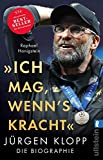 """""""Ich mag, wenn's kracht."""": Jürgen Klopp. Die Biographie - Raphael Honigstein"""