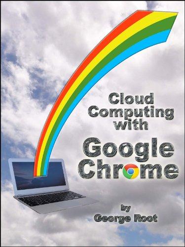 Cloud Computing with Google Chrome (English Edition)