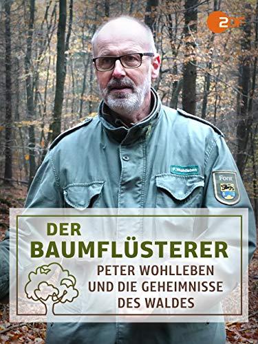 Der Baumflüsterer - Peter Wohlleben und die Geheimnisse des Waldes