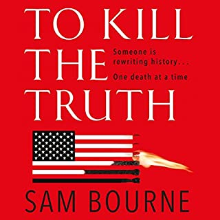 To Kill the Truth                   By:                                                                                                                                 Sam Bourne                               Narrated by:                                                                                                                                 Kerry Shale                      Length: 11 hrs and 59 mins     26 ratings     Overall 3.9