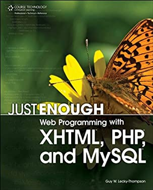 Just Enough Web Programming with XHTML, PHP, and MySQL