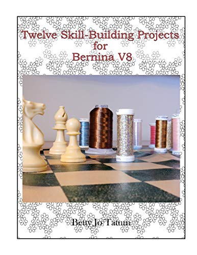 Twelve Skill-Building Projects for Bernina V8