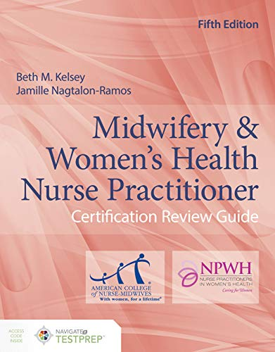 Compare Textbook Prices for Midwifery & Women's Health Nurse Practitioner Certification Review Guide 5 Edition ISBN 9781284183092 by Kelsey, Beth M.,Nagtalon-Ramos, Jamille