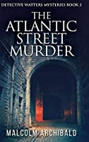 The Atlantic Street Murder: Large Print Hardcover Edition