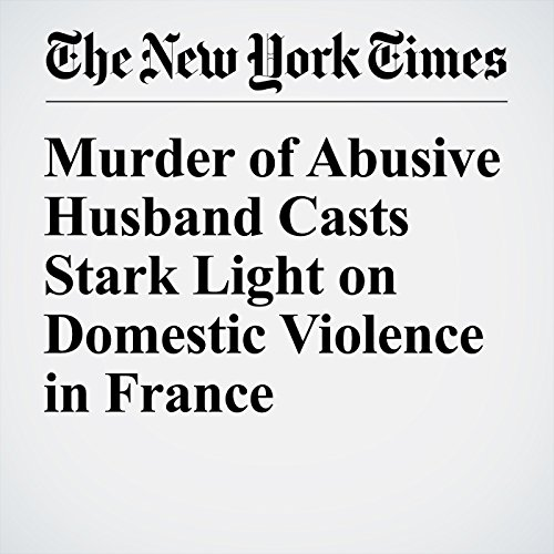 Murder of Abusive Husband Casts Stark Light on Domestic Violence in France audiobook cover art