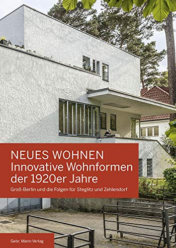 NEUES WOHNEN Innovative Wohnformen der 1920er Jahre: Groß-Berlin und die Folgen für Steglitz und Zehlendorf