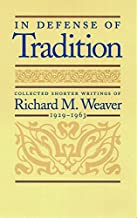 In Defense of Tradition: Collected Shorter Writings of Richard M Weaver, 1929-1963