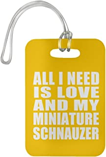 All I Need is Love and My Miniature Schnauzer - Luggage Tag Bag-gage Suitcase Tag Durable - Dog Pet Owner Lover Friend Memorial Athletic Gold Birthday Anniversary Valentine's Day Easter
