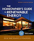 The Homeowner's Guide to Renewable Energy: Achieving Energy Independence through Solar, Wind, Biomass and Hydropower (Mother Earth News Books for Wiser Living)