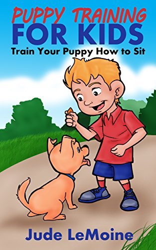 Train Your Puppy How to Sit (Puppy Training for Kids Book 2) (English Edition)