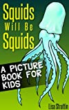 Squids Will Be Squids: What Are Squids? A Picture Book For Kids
