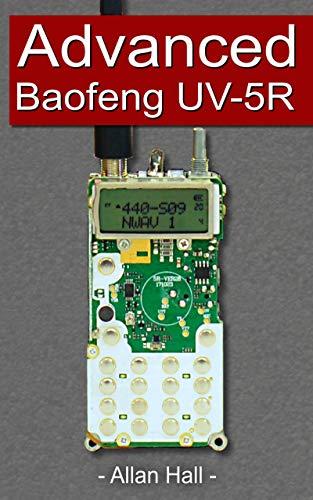 Advanced Baofeng UV-5R: Pushing your radio further (English Edition)