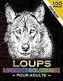 Loups Livre de Coloriage Pour Adulte: 100 images à colorier, Coloriage Adulte Anti Stress Animaux : Loup | Format A4