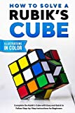 How To Solve A Rubik's Cube: Complete the Rubik's Cube with Easy and Quick to Follow Step-by-Step Instructions for Beginners