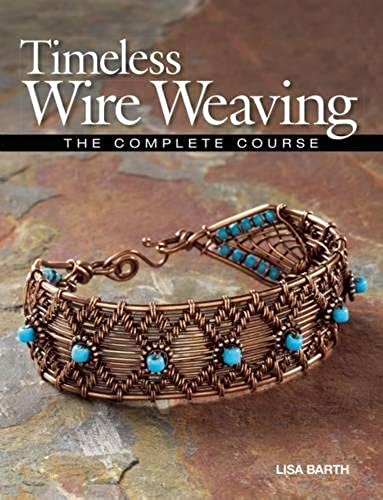 Timeless Wire Weaving The Complete Course