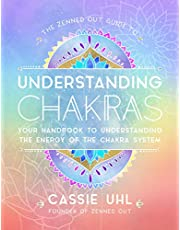 The Zenned Out Guide to Understanding Chakras: Your Handbook to Understanding the Energy of the Chakra System