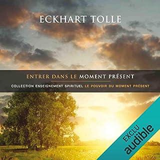 Entrer dans le moment présent      Collection enseignement spirituel - Le pouvoir du moment présent              De :                                                                                                                                 Eckhart Tolle                               Lu par :                                                                                                                                 Vincent Davy                      Durée : 1 h et 16 min     10 notations     Global 4,9