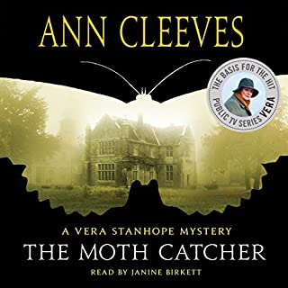 The Moth Catcher     A Vera Stanhope Mystery              By:                                                                                                                                 Ann Cleeves                               Narrated by:                                                                                                                                 Janine Birkett                      Length: 11 hrs and 6 mins     600 ratings     Overall 4.4