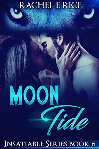 Book: Moon Tide - Book 6 Insatiable Series by Rachel E Rice