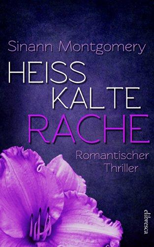 Heißkalte Rache: Romantischer Thriller
