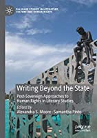 Writing Beyond the State: Post-Sovereign Approaches to Human Rights in Literary Studies (Palgrave Studies in Literature, Culture and Human Rights)