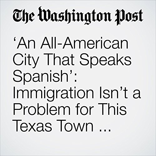 'An All-American City That Speaks Spanish': Immigration Isn't a Problem for This Texas Town — It's a Way of Life audiobook cover art