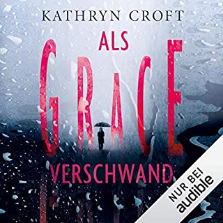 Als Grace verschwand                   Autor:                                                                                                                                 Kathryn Croft                               Sprecher:                                                                                                                                 Elisabeth Günther                      Spieldauer: 10 Std. und 24 Min.     79 Bewertungen     Gesamt 4,3