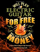 Will Play Electric Guitar For Free Will Stop Playing For Money Guitar Music Manuscript Journal: Blank Music Notation Paper With Guitar Tabs -100 Pages (8.5 x 11)