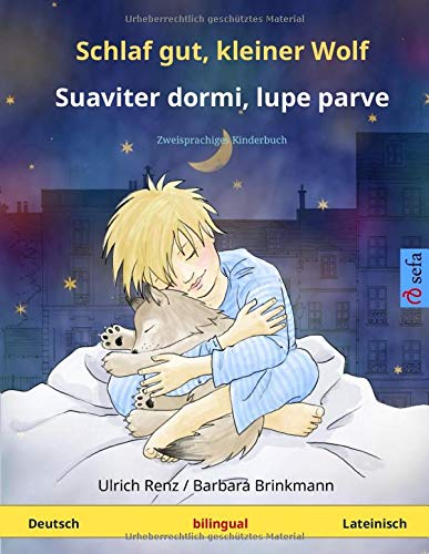 Schlaf gut, kleiner Wolf – Suaviter dormi, lupe parve. Zweisprachiges Kinderbuch (Deutsch – Lateinisch)