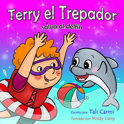 Terry el Trepador Salva al Delfín [Terry the Climber Saves the Dolphin]: Historias Hora de Dormir para los Niños, Numero 4 [Bedtime Stories for Children, Book 4]