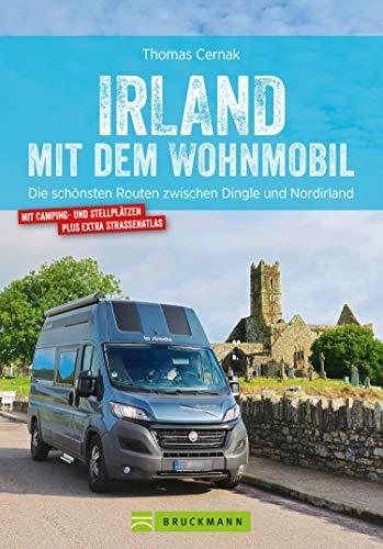 Irland mit dem Wohnmobil: Die schönsten Routen zwischen Dingle und Nordirland: Der Wohnmobil-Reiseführer mit Straßenatlas, GPS-Koordinaten zu Stellplätzen und Streckenleisten