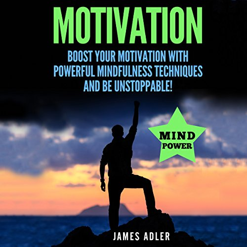 Motivation: Boost Your Motivation with Powerful Mindfulness Techniques and Be Unstoppable audiobook cover art