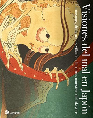 Visiones del mal en Japón: FANTASMAS, DEMONIOS Y YOKAI EN LAS OBRAS MAESTRAS DEL UKIYO- (ARTE)