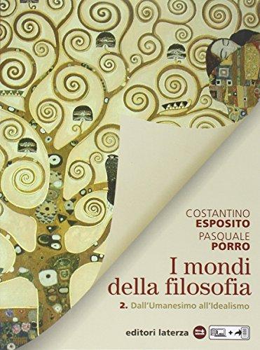 I mondi della filosofia. Per le Scuole superiori. Con e-book. Con espansione online. Dall\'umanesimo all\'idealismo (Vol. 2)