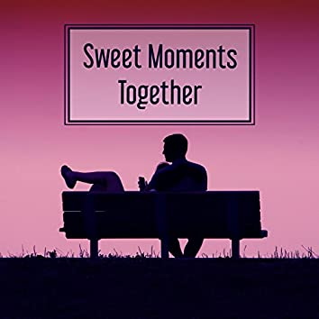 Sweet Moments Together - Common Time, Music Connects, Rhythmic Caresses, Sensual Sex, Romantic Morning and Breakfast, Accompanying Sounds, Surroundings of Nature