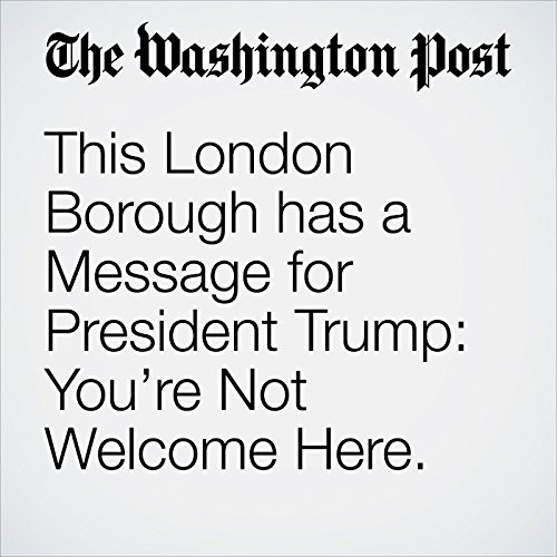 This London Borough has a Message for President Trump: You're Not Welcome Here. copertina