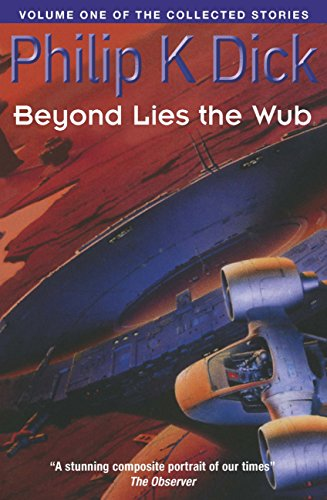 Beyond Lies The Wub: Volume One Of The Collected Stories (Collected Short Stories of Philip K. Dick) (English Edition)