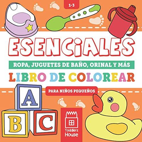 Esenciales Libro de Colorear para niños pequeños: Ropa, Juguetes De Baño, Orinal y Más. Un asombroso libro para colorear para niños y pequeños