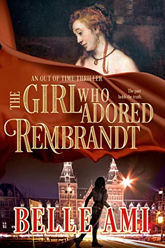 The Girl Who Adored Rembrandt (Out of Time Thriller Series Book 3) - Kindle  edition by Ami, Belle. Literature & Fiction Kindle eBooks @ Amazon.com.