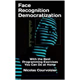 Face Recognition Democratization: With the Best Programming Exercises You Can Do at Home (English Edition)