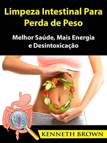 Limpeza Intestinal Para Perda de Peso: Melhor Saúde, Mais Energia e Desintoxicação