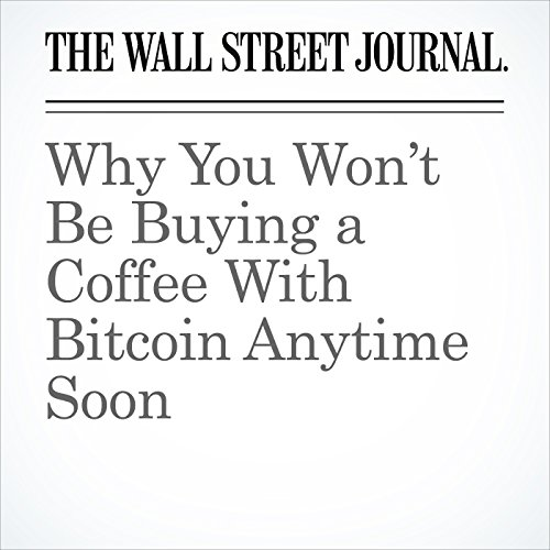 Why You Won't Be Buying a Coffee With Bitcoin Anytime Soon copertina