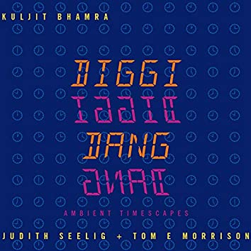 Diggi Diggi Dang Dang (Ambient Timescapes) (feat. Tom E Morrison & Judith Seelig)