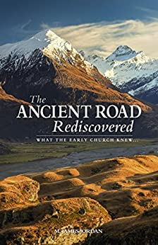 [M. James Jordan]のThe Ancient Road Rediscovered: What the Early Church knew... (English Edition)