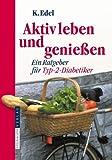 Aktiv leben und genießen: Ein Ratgeber für Typ-2-Diabetiker - Klaus Edel